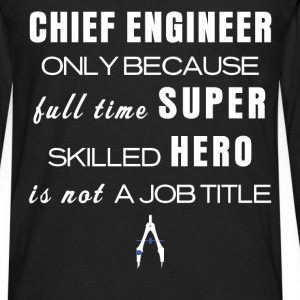 Chief Engineer - Chief Engineer Only because full  - Men's Premium Long Sleeve T-Shirt