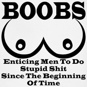 BOOBS: Enticing Men To Do Stupid Shit Since The Be - Adjustable Apron
