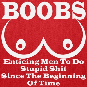 BOOBS: Enticing Men To Do Stupid Shit Since The Be - Tote Bag