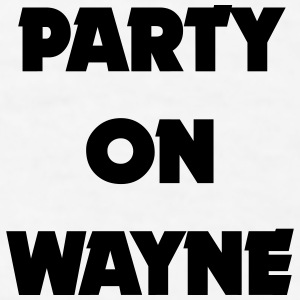 PARTY ON WAYNE Sportswear - Men's T-Shirt