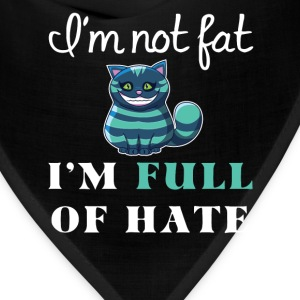 Fat - I'm not fat... I'm full of hate - Bandana