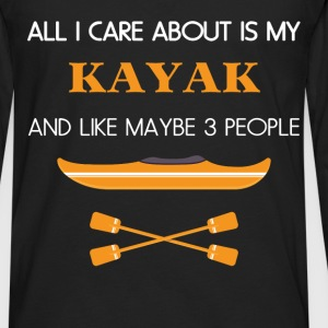 Kayak - All I care about is my Kayak and like mayb - Men's Premium Long Sleeve T-Shirt