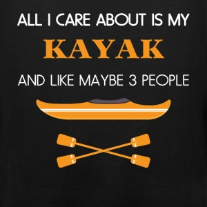 Kayak - All I care about is my Kayak and like mayb - Men's Premium Tank