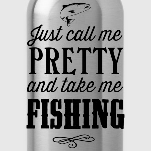 Just call me pretty and take me fishing T-Shirts - Water Bottle