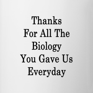thanks_for_all_the_biology_you_gave_us_e T-Shirts - Coffee/Tea Mug