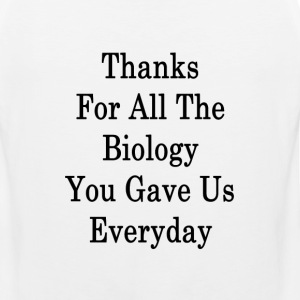 thanks_for_all_the_biology_you_gave_us_e T-Shirts - Men's Premium Tank