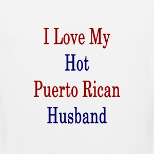 i_love_my_hot_puerto_rican_husband_ T-Shirts - Men's Premium Tank