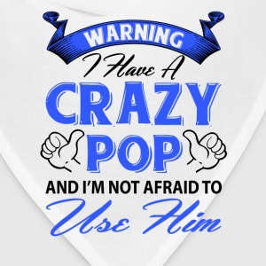 Warning I have a crazy pop and I'm not afraid to  T-Shirts - Bandana