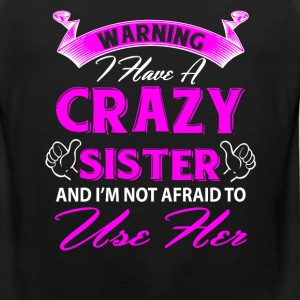 Warning I have a crazy sister and I'm not afraid  T-Shirts - Men's Premium Tank