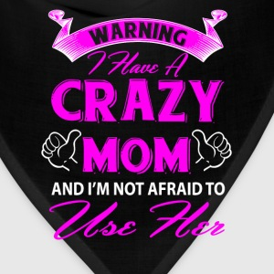 Warning I have a crazy mom and I'm not afraid to  T-Shirts - Bandana