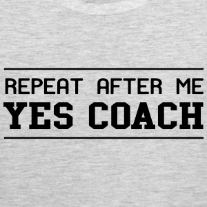 Repeat after me yes coach T-Shirts - Men's Premium Tank