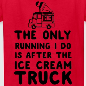 The only running I do is after the ice cream truck T-Shirts - Kids' T-Shirt
