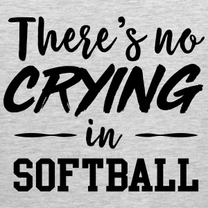 There's no crying in softball T-Shirts - Men's Premium Tank