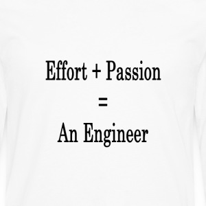 effort_plus_passion_equals_an_engineer_ T-Shirts - Men's Premium Long Sleeve T-Shirt