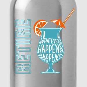 Retire whatever happens happens - Water Bottle