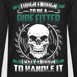 Pipe fitter - Tough enough, crazy enough - Men's Premium Long Sleeve T-Shirt