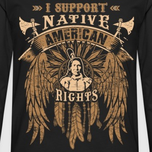 I support native american rights - Men's Premium Long Sleeve T-Shirt