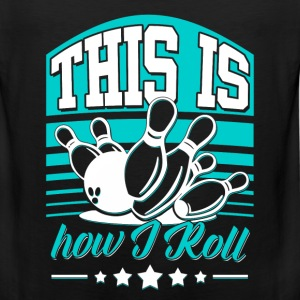 Bowling - This is how I roll - Men's Premium Tank