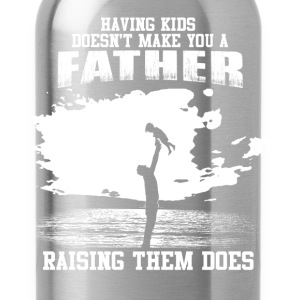 Fathers Day - Raising kids makes you a father - Water Bottle