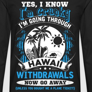 Hawaii - I'm going through hawaii withdrawals - Men's Premium Long Sleeve T-Shirt
