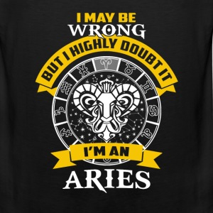 Aries - I maybe wrong but I highly doubt it - Men's Premium Tank