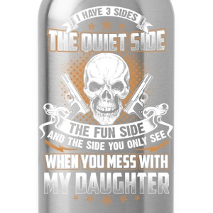 Mess with my Daughter you'll the last side - Water Bottle