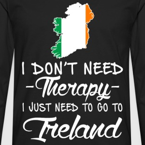 Irish - I just need to go to Ireland t-shirt - Men's Premium Long Sleeve T-Shirt