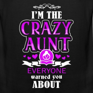 Aunt - I'm the crazy aunt everyone warned you - Men's Premium Tank