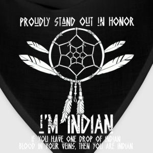 Proudly stand out in honor I'm Indian - native - Bandana