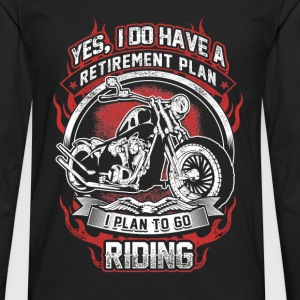 Riding - My retirement plan is to go riding Tshirt - Men's Premium Long Sleeve T-Shirt