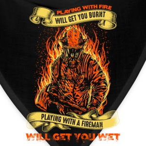 Fireman - Playing with fire will get you burnt - Bandana