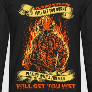 Fireman - Playing with fire will get you burnt - Men's Premium Long Sleeve T-Shirt