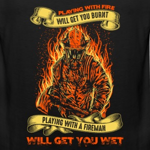 Fireman - Playing with fire will get you burnt - Men's Premium Tank