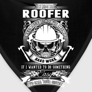 Roofer - Because I don't mind hard work t-shirt - Bandana