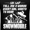 Snowmobile - Tell me 4 words every girl wants tee - Men's T-Shirt