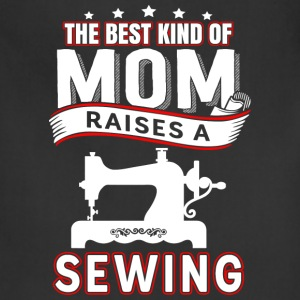 Sewing mom - The best kind of mom raises a sewing - Adjustable Apron