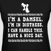 Damsel - I'm a damsel in distress awesome tee - Women's T-Shirt