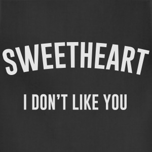 Sweetheart I don't like you T-Shirts - Adjustable Apron