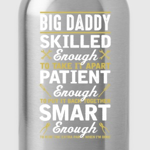 Big Daddy Skilled Enough To Take it Apart T-Shirt T-Shirts - Water Bottle