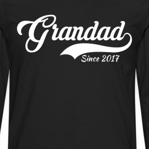 Grandad Since 2017 T-Shirt T-Shirts - Men's Premium Long Sleeve T-Shirt