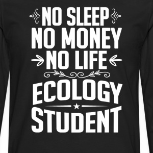 Ecology Student No Sleep Life Money T-shirt T-Shirts - Men's Premium Long Sleeve T-Shirt