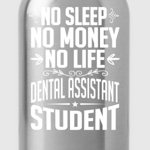 Dental Assistant Student No Sleep Life Money T-shi T-Shirts - Water Bottle