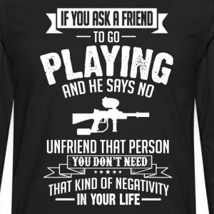 Playing (Paintball) If You Ask A Friend And He Say T-Shirts - Men's Premium Long Sleeve T-Shirt