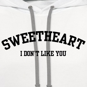Sweetheart I don't like you T-Shirts - Contrast Hoodie
