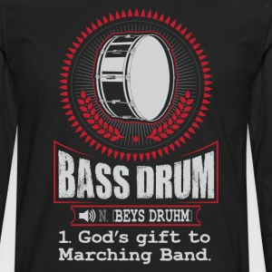 Bass Drum  God's gift to Marching Band T-Shirt T-Shirts - Men's Premium Long Sleeve T-Shirt