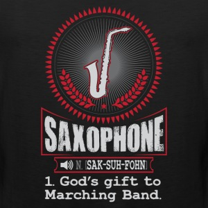 Saxophone God's gift to Marching Band T-Shirt T-Shirts - Men's Premium Tank