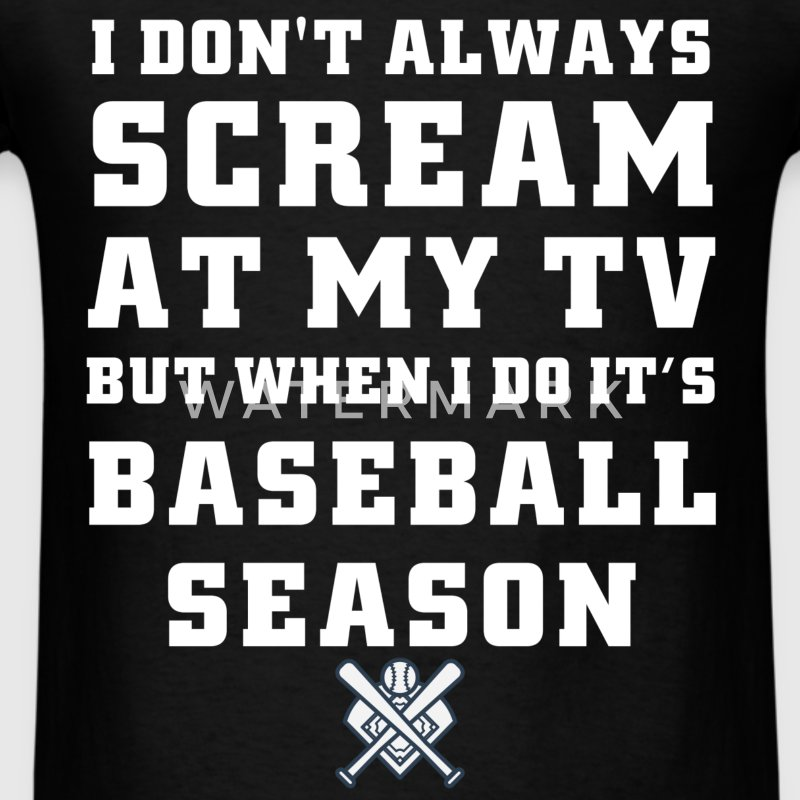 Baseball - I don't always scream at my TV but when - Men's T-Shirt