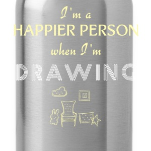 Drawing - I'm a happier person when I'm Drawing - Water Bottle