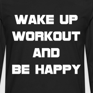Wake Up Workout and Be Happy Exercise T-Shirt T-Shirts - Men's Premium Long Sleeve T-Shirt