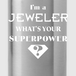 Jewelry making - I'm a Jeweler. What's your superp - Water Bottle